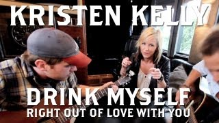 Kristen Kelly - Drink Myself Right out of Love with You [Acoustic]