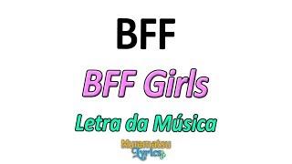 BFF Girls   BFF (Best Friends Forever)   Letra  Lyrics