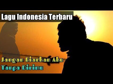 Lagu Indonesia Terbaru-jangan biarkan aku tanpa dirimu