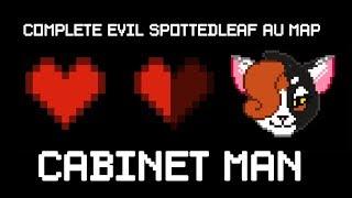 Cabinet Man [COMPLETE Evil!Spottedleaf MAP]