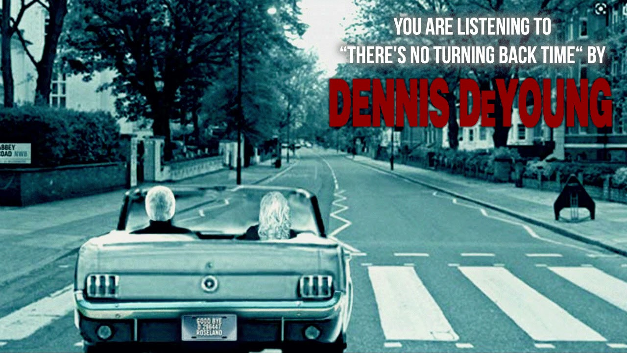 Dennis DeYoung - There's No Turning Back Time