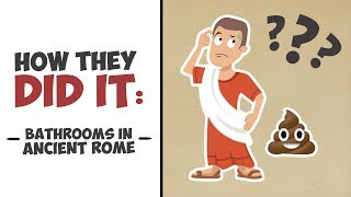 How They Did It - Going to the Bathroom in Ancient Rome