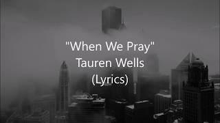 """""""When We Pray"""" - Tauren Wells (Lyrics)"""