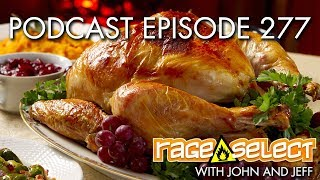 The Rage Select Podcast: Episode 277 with John and Jeff!