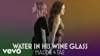 Maddie & Tae Water In His Wine Glass
