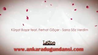 Kürşat Başar feat. Ferhat Göçer - Sana Söz Verdim (Dance Me To The End Of Love)