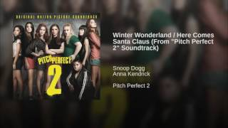 """Winter Wonderland / Here Comes Santa Claus (From """"Pitch Perfect 2"""" Soundtrack)"""