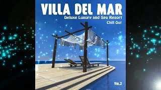 Villa del Mar, Vol. 2 - Deluxe Luxury and Spa Resort Chill Out (Continuous Cafe Mix) ▶ Chill2Chill