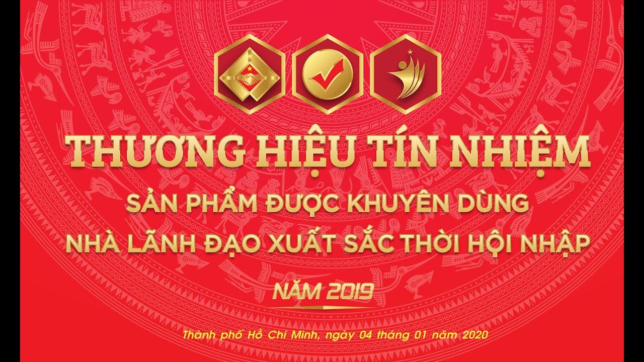 Thương hiệu tín nhiệm – Sản phẩm được khuyên dùng – Nhà lãnh đạo xuất sắc thời hội nhập Lần VII năm 2019