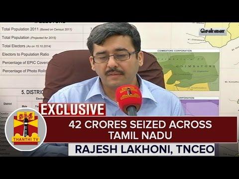 TN-Elections-2016--42-Crores-Seized-across-Tamil-Nadu--Rajesh-Lakhoni-TNCEO