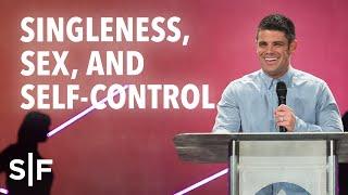 Singleness, Sex and Self-Control | Steven Furtick