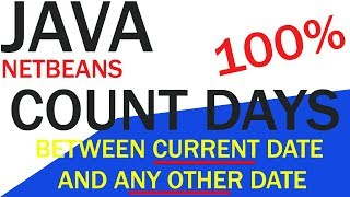 JAVA netbeans | Count Days Between Current Date and any other date given by user