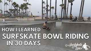 How I Learned Surfskate Bowl Riding in 30 Days