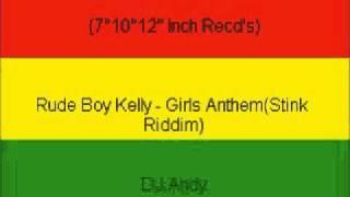 Rude Boy Kelly - Girls Anthem(Stink Riddim)
