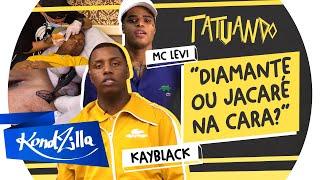 Kayblack e MC Levi – Fazendo Tatuagem no Rosto (KondZilla)