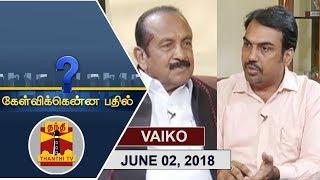 (02/06/2018) Kelvikkenna Bathil   Exclusive Interview with MDMK Chief Vaiko   Thanthi TV