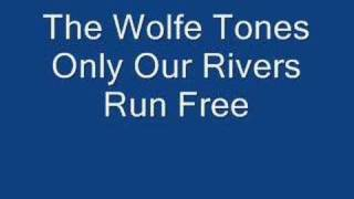 only our rivers run free/the wolfe tones