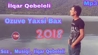 Ilqar Qebeleli – Ozuve Yaxsi Bax 2018