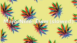MajorNine  Eww(slowed)