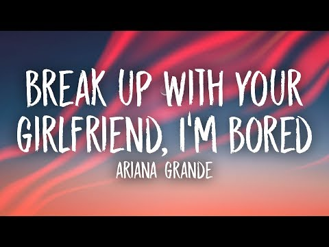 Ariana Grande - Break Up With Your Girlfriend, I'm Bored (Lyrics) - Unique Vibes