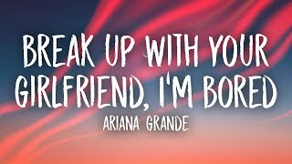 Ariana Grande   Break Up With Your Girlfriend, I'm Bored (Lyrics)