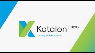 2. Katalon Studio || API Testing || POST Request.