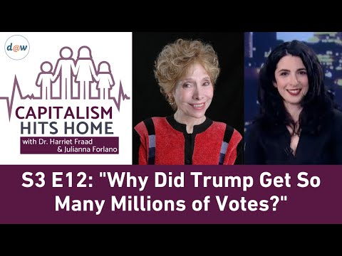 Capitalism Hits Home: Why Did Trump Get So Many Millions of Votes?