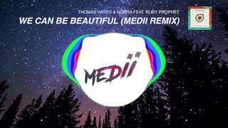 Thomas Hayes & Nobra feat. Ruby Prophet - We Can Be Beautiful (Medii Remix)