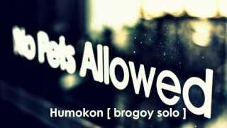 No Pets Allowed [ Brogoy Solo] - Humokon [Audio]