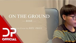 ON THE GROUND - ROSÉ | ĐỨC PHÚC (LIVE COVER)