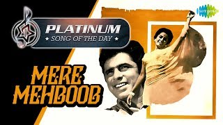 Platinum song of the day   Mere Mehboob   मेरे