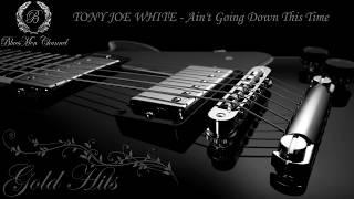 TONY JOE WHITE - Ain't Going Down This Time - (BluesMen Channel Music) - BLUES & ROCK