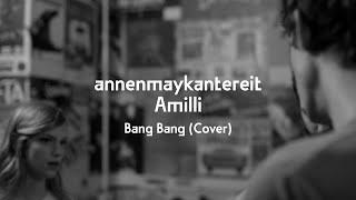 Bang Bang (Cover)   AnnenMayKantereit X Amilli