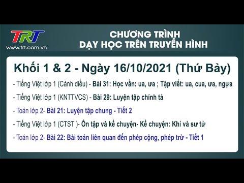 Lớp 1: Tiếng Việt (3 tiết); Lớp 2: Toán (2 tiết); - Dạy học trên truyền hình HueTV ngày 16/10/2021