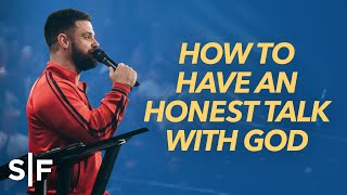 How To Have An Honest Talk With God   Steven Furtick