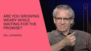 Are you growing weary while waiting for the promise? Bill Johnson | Q&A