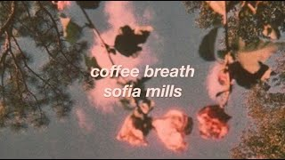 coffee breath // sofia mills (lyrics)