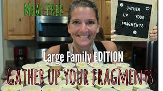 Large family Gather up your fragments meal prep for the week
