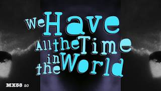 we have all the time in the world