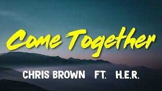 ChrisBrown (ft.H.E.R.) – Come Together (Lyrics)