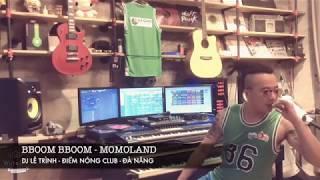BBOOM BBOOM - MOMOLAND (DJ Lê Trình Remix)