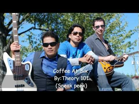 Coffee At Six By: Theory 101
