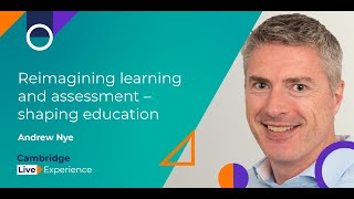 Reimagining learning and assessment. Shaping education   Cambridge Live Experience