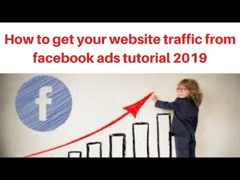 How to get your website traffic from facebook ads tutorial 2019