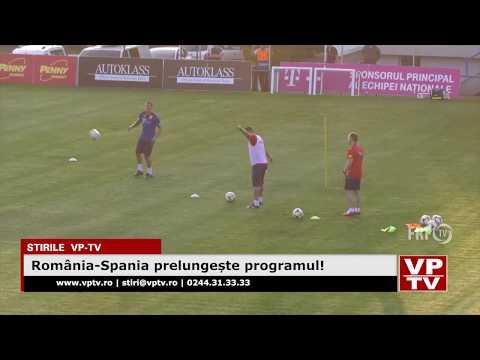 România-Spania prelungește programul!