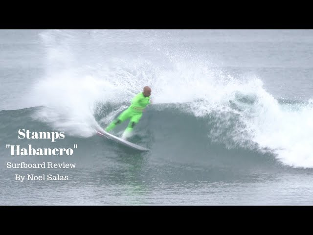 "Stamps ""Habanero"" Surfboard Review by Noel Salas Ep.85"