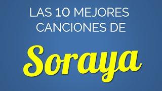 Las 10 mejores canciones de SORAYA