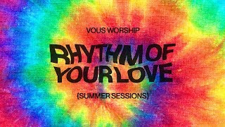 Rhythm Of Your Love (Lyric Video) — VOUS Worship