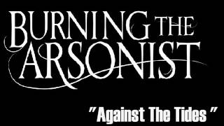 Burning The Arsonist - Against The Tides
