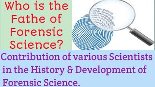 Who is Father of Forensic Science l History & Contribution of Various Scientists in Forensic Science